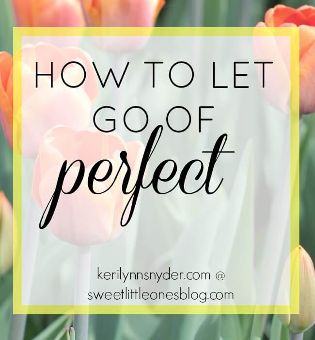 How to Let Go of Perfect