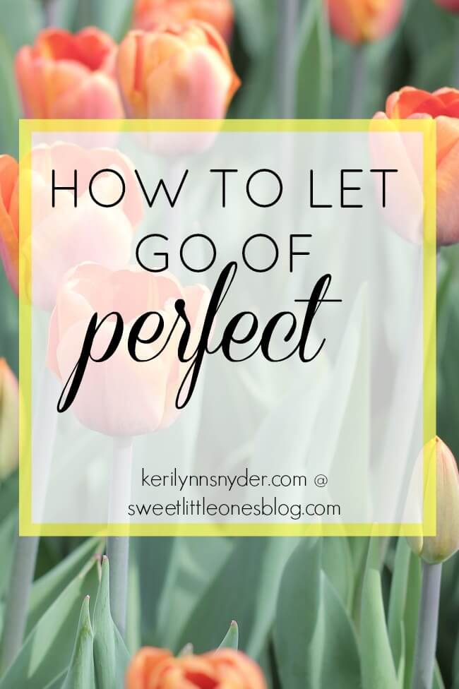How to let go of perfect- tips for letting go