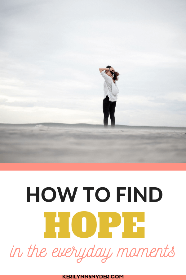 Encouragement for how to find hope when all seems hopeless.