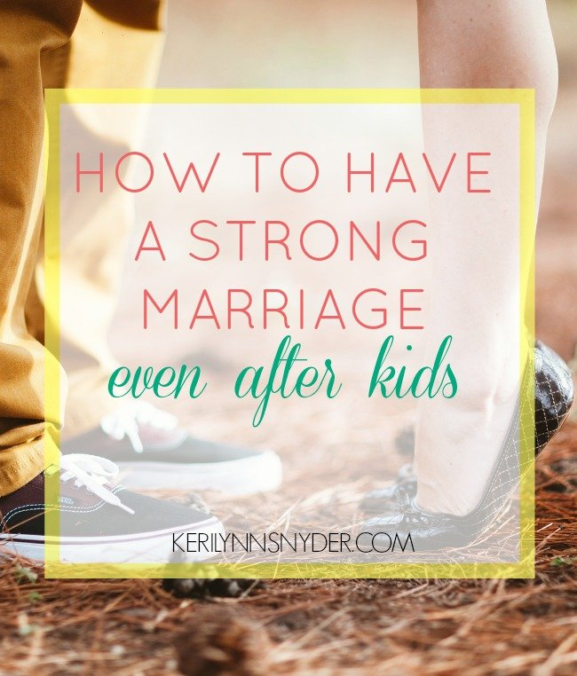 How to have a strong marriage- even after kids- practical marriage tips