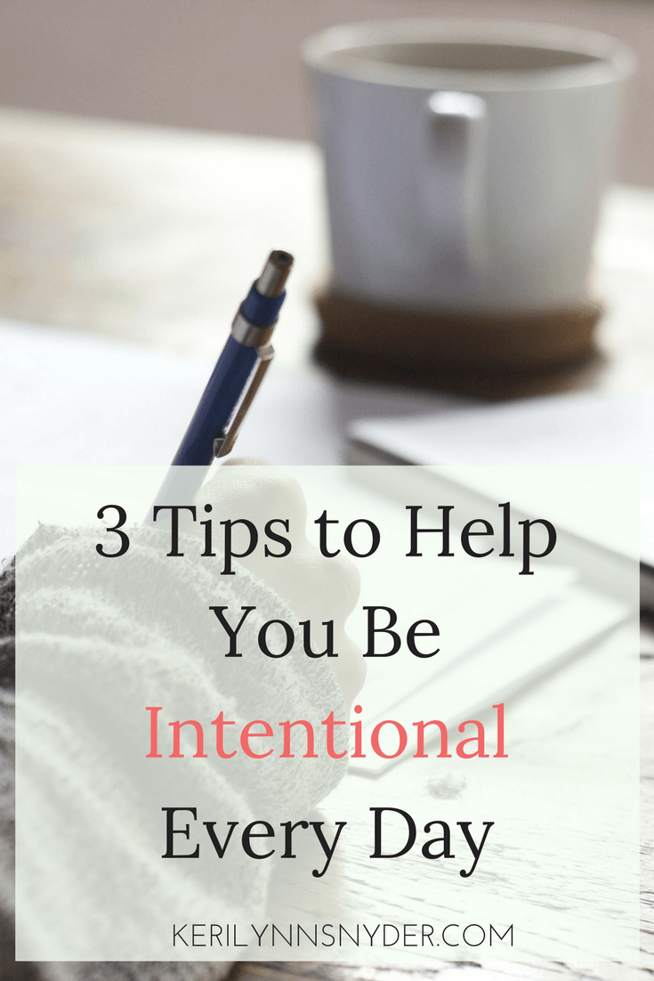 Being intentional does not have to be hard. Here are 3 tips to help you!