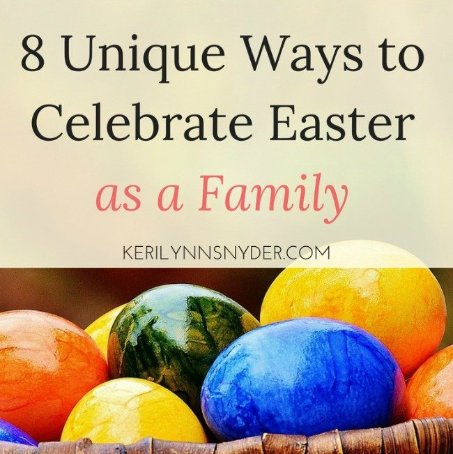 8 Ways to Celebrate Easter as a Family