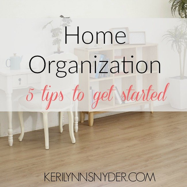 Home Organization Series- Tips to get you started!