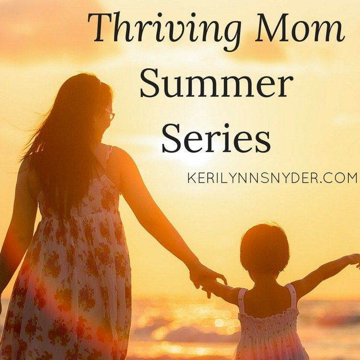 Have a thriving summer with the tips from the Thriving Mom Summer Series.