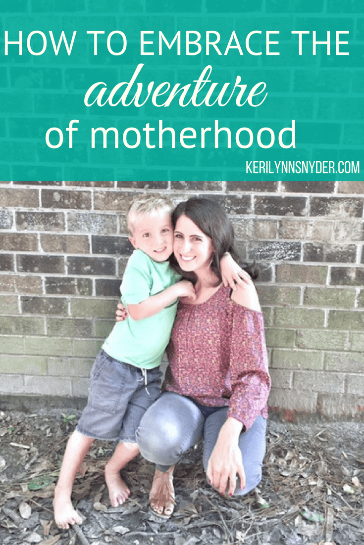 How to embrace the adventure of motherhood, hope for moms, encouragement for moms