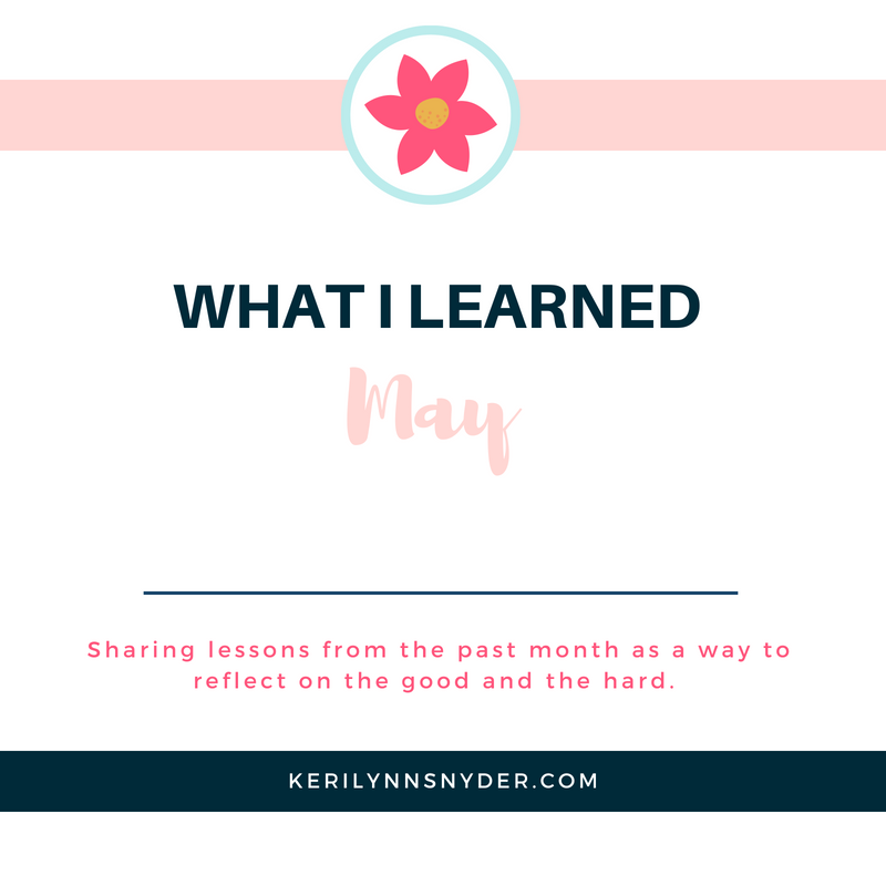What I Learned May- sharing the lessons