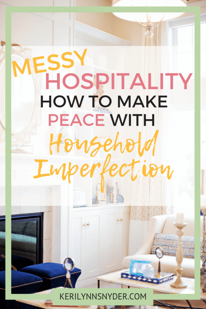 How to make peace with household imperfection. Tips for when the house is messy. Letting go of perfect. Keri Lynn Snyder Blog, Family Lifestyle