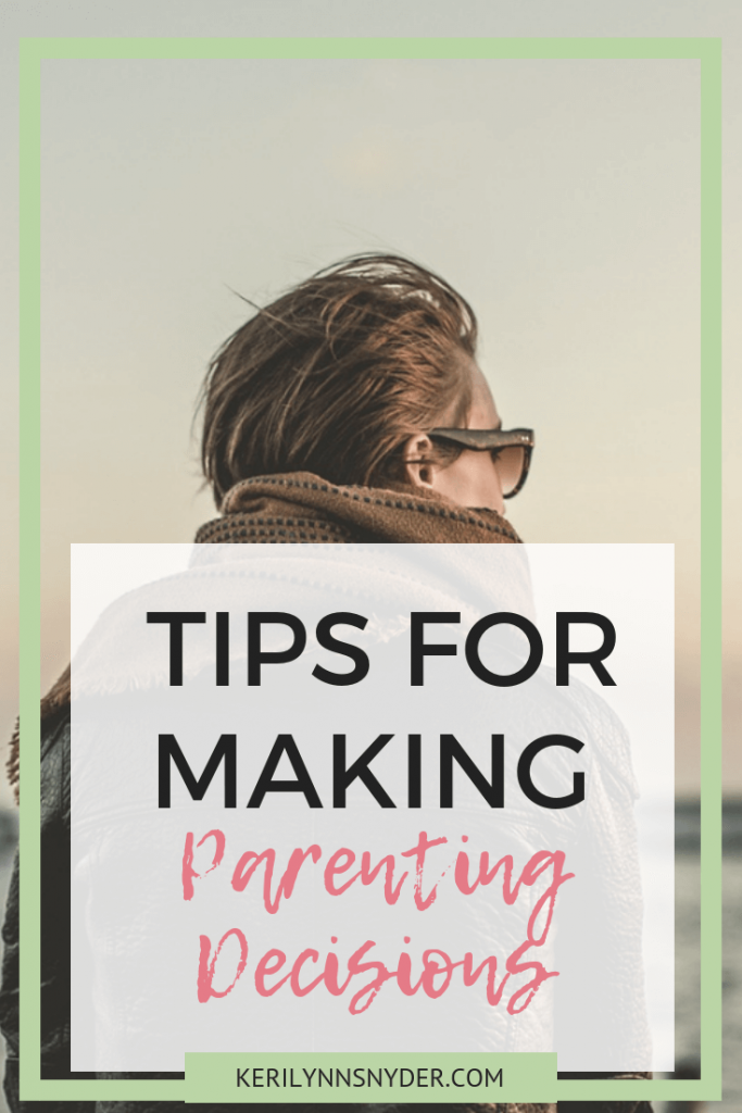 Tips for making parenting decisions- when it is hard to know what to do.