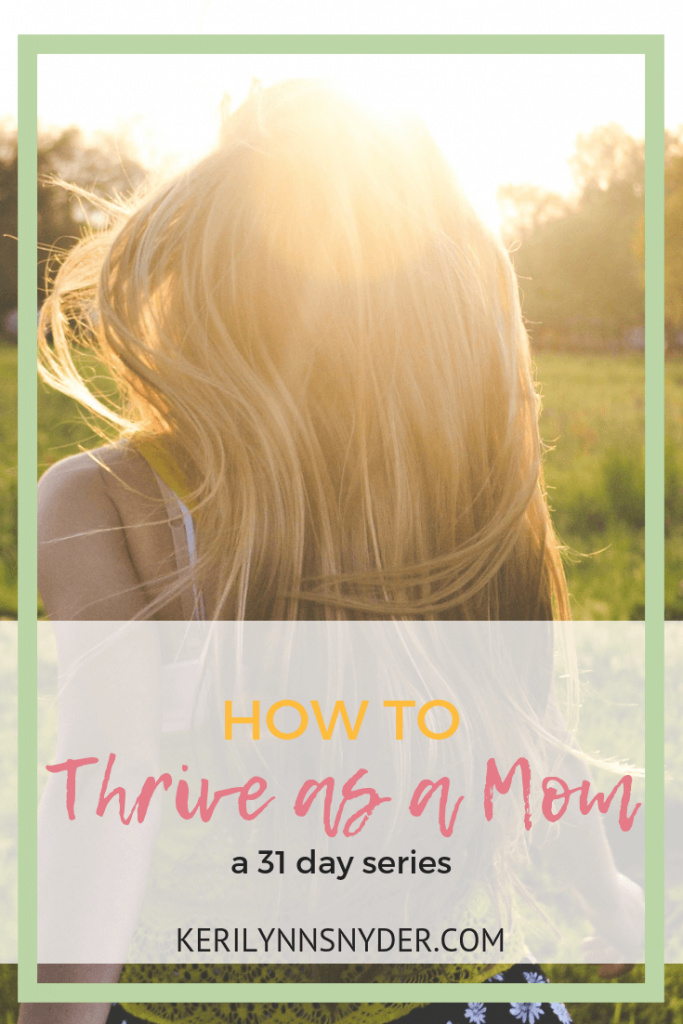 How to thrive as a mom. Practical tips to help moms get out of survival mode. Keri Lynn Snyder, Lifestyle Blog