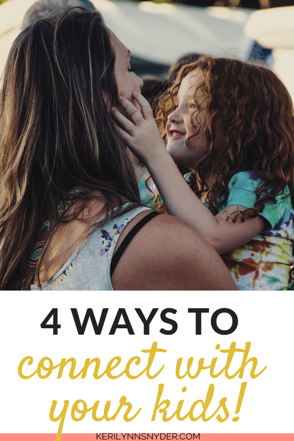 Mom and Daughter, Four Ways to Connect With Your Kids