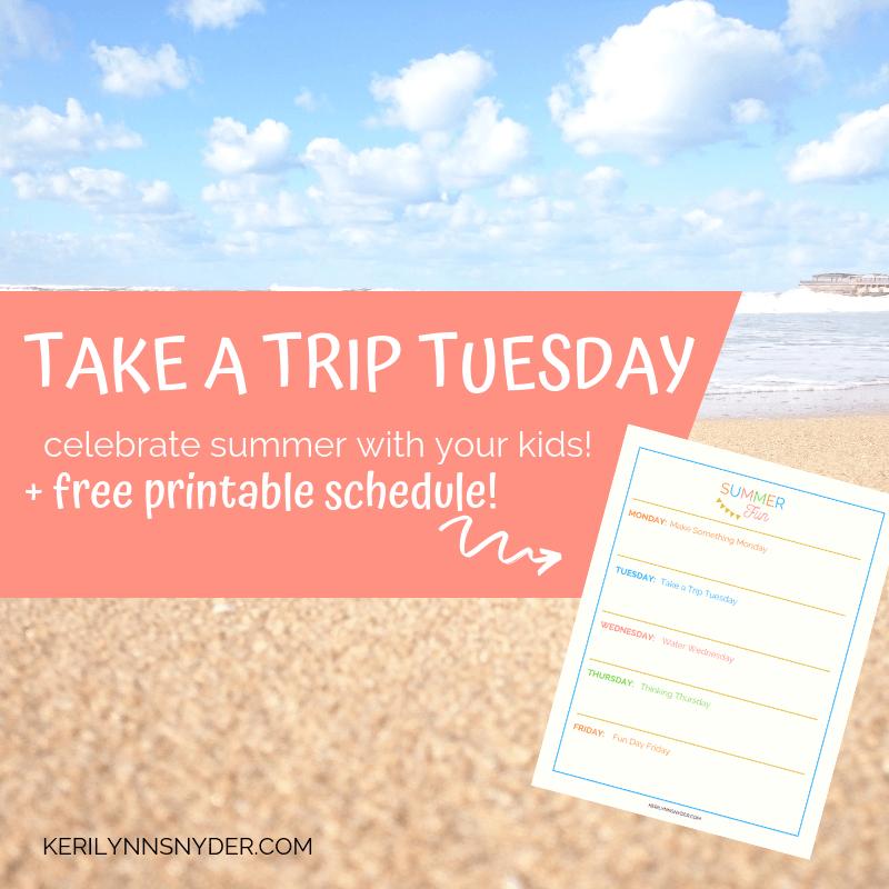 Take a trip Tuesday ideas, summer fun for kids, summer schedule printable