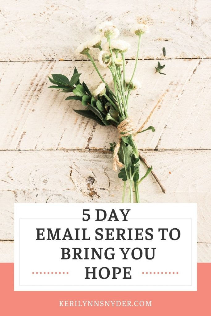 Join the 5 day email series to bring you a little bit of hope each day.